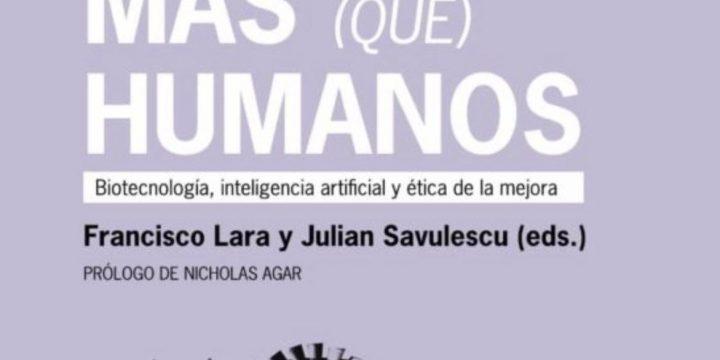 «Más (que) humanos. Biotecnología, inteligencia artificial y ética de la mejora»