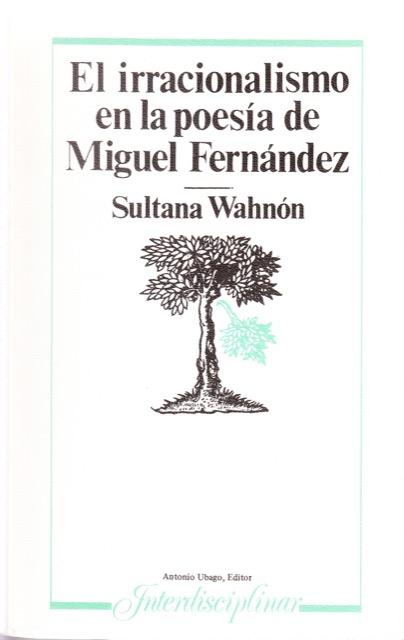 El irracionalismo en la poesía de Miguel Fernández - Sultana Wahnón