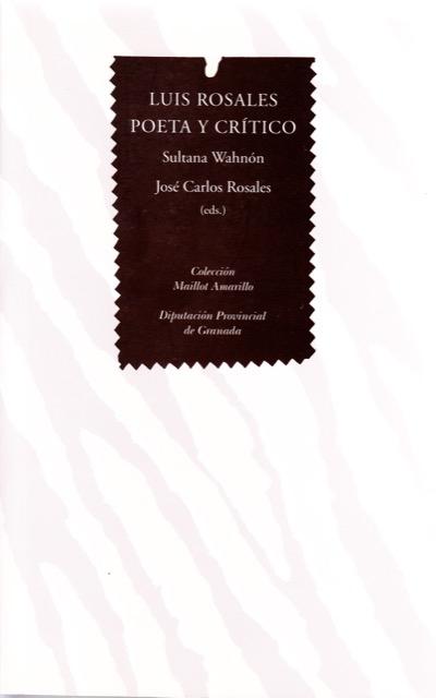Luis Rosales Poeta y Crítico - Sultana Wahnón y José Carlos Rosales (eds.)