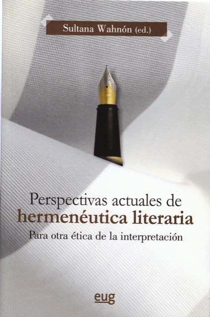 Perspectivas actuales de hermenéutica literaria. Para otra ética de la interpretación - Sultana Wahnón (Ed.) - 2014