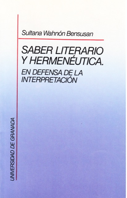 Saber literario y hermenéutica. En defensa de la interpretación - Sultana Wahnón