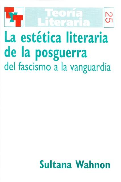 Teoría Literaria. La estética literaria de la postguerra del fascismo a la vanguardia - Sultana Wahnón